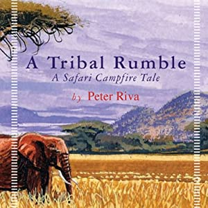 A Tribal Rumble: A Safari Campfire Tale | [Peter Riva]