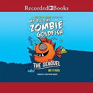 My Big Fat Zombie Goldfish: The SeaQuel Audiobook