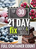 21 DAY FIX: 30 Top 21 Day Fix SNACKS, TREATS & DESSERTS RECIPES with complete container count (21 DAY FIX, 21 DAY FIX RECIPES, 21 DAY FIX COOKBOOK)
