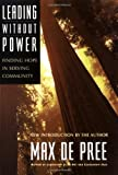 Leading Without Power: Finding Hope in Serving Community, Paperback Edition (0787967432) by De Pree, Max