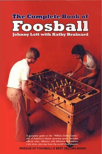 The Complete Book of Foosball [Paperback] by Lott, Johnny.