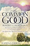 img - for The Common Good: Rising of a New Dawn How Living a More Conscious Life Can Heal a Nation One Heart, One Mind, One Thought at a Time book / textbook / text book