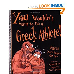 You Wouldn't Want to Be a Greek Athlete!: Races You'd Rather Not Run Michael Ford, David Salariya and David Antram