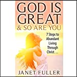God Is Great and so Are You: 7 Steps to Abundant Living Through Christ with the Bible | Janet Fuller