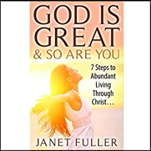 God Is Great and so Are You: 7 Steps to Abundant Living Through Christ with the Bible Audiobook by Janet Fuller Narrated by Jonathan Smith