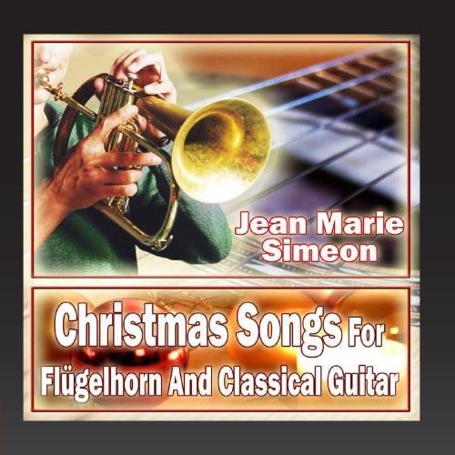 Christmas Songs For Flugelhorn And Classical Guitar