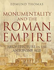 Monumentality and the Roman Empire: Architecture in the Antonine Age