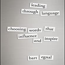 Leading Through Language: Choosing Words That Influence and Inspire Audiobook by Bart Egnal Narrated by Tim Andres Pabon