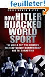 How Hitler Hijacked World Sport: The...