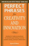 Perfect Phrases for Creativity and Innovation: Hundreds of Ready-to-Use Phrases for Break-Through Thinking, Problem Solving, and Inspiring Team Collaboration (Perfect Phrases Series)