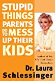 Stupid Things Parents Do To Mess Up Their Kids: Don't Have Them If You Won't Raise Them