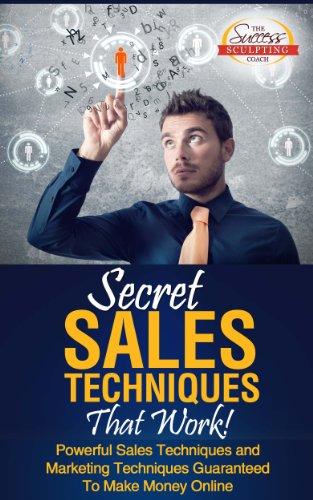 secret-sales-techniques-that-work-powerful-sales-techniques-and-marketing-techniques-guaranteed-to-m