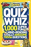 National Geographic Kids Quiz Whiz: 1,000 Super Fun, Mind-Bending, Totally Awesome Trivia Questions National Geographic Kids Magazine