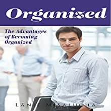 Organized: The Advantages of Becoming Organized (       UNABRIDGED) by Lanie Misalucha Narrated by Forris Day Jr