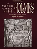 The Murder Castle of HH Holmes: Eyewitness Accounts, Diagrams, and Photos (Chicago Unbelievable)