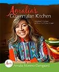 Amalia's Guatemalan Kitchen: Gourmet...