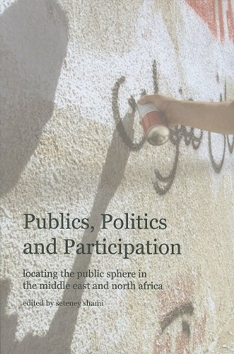 Publics, Politics and Participation: Locating the Public Sphere in the Middle East and North Africa (A Columbia / SSRC B