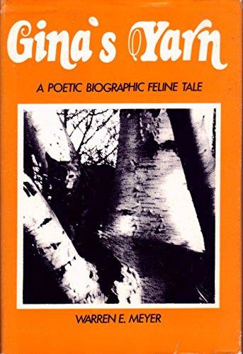 Gina's Yarn: A Poetic Biographic Feline Tale, Meyer, Warren E.