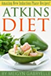 Atkins Diet:  Amazing New Induction P...