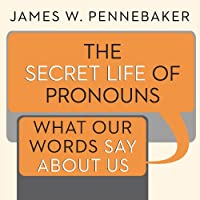 The Secret Life of Pronouns: What Our Words Say About Us (       UNABRIDGED) by James W. Pennebaker Narrated by Robert Fass