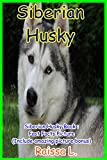 Siberian Husky Book : Fast Facts Picture (Include amazing picture bonus)