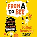 From A to Bee (       UNABRIDGED) by James Dearsley Narrated by Daniel Philpott