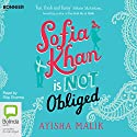 Sofia Khan Is Not Obliged Audiobook by Ayisha Malik Narrated by Rita Sharma