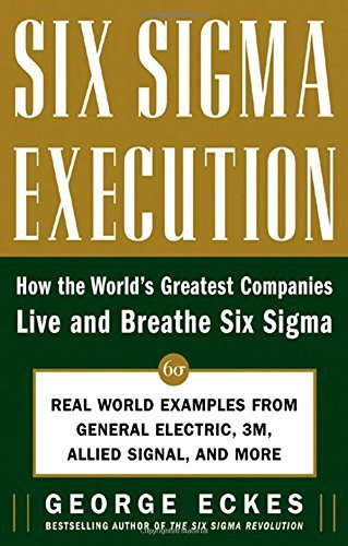 six-sigma-execution-how-the-worlds-greatest-companies-live-and-breathe-six-sigma-by-george-eckes-1-a