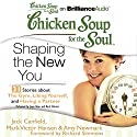 Chicken Soup for the Soul: Shaping the New You - 31 Stories about the Gym, Liking Yourself, and Having a Partner Audiobook by Jack Canfield, Mark Victor Hansen, Amy Newmark, Richard Simmons (foreword) Narrated by Joyce Bean, Buck Schirner