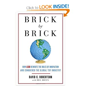 Brick by Brick: How LEGO Rewrote the Rules of Innovation and Conquered the Global Toy Industry by David Robertson and Bill Breen