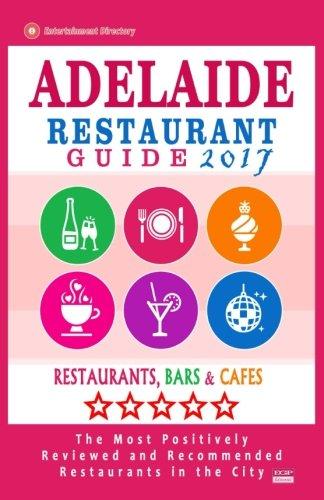 Adelaide Restaurant Guide 2017: Best Rated Restaurants in Adelaide, Australia - 500 Restaurants, Bars and Cafés recommended for Visitors, 2017