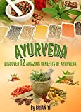 Ayurveda: Discover 12 Amazing Benefits of Ayurveda