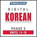 Korean Phase 2, Unit 11-15: Learn to Speak and Understand Korean with Pimsleur Language Programs Audiobook by  Pimsleur Narrated by  Pimsleur
