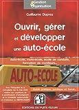 echange, troc Guillaume Duprez - Ouvrir, gérer et développer une auto-école - Auto-école, moto-école, école de conduite, formation de moniteus... Guide pr