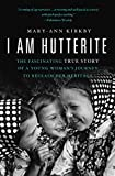 I Am Hutterite: The Fascinating True Story of a Young Womans Journey to reclaim Her Heritage