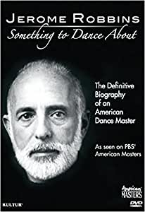 Jerome Robbins: Something To Dance About - The Definitive Biography of an American Dance Master