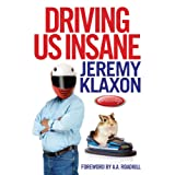 Driving Us Insane: A Year in the Fast Lane with Jeremy Klaxon, Presenter of TV's Bottom Gearby Toby Clements