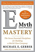 E-Myth Mastery: The Seven Essential Disciplines for Building a World Class Company