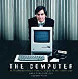 The Computer: An Illustrated History From its Origins to the Present Day (1780971842) by Frauenfelder, Mark