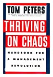 Thriving on Chaos: Handbook for a Management Revolution (0394567846) by Tom Peters