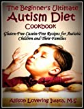 The Beginners Ultimate Autism Diet Cookbook: Gluten-Free Casein-Free Recipes for Autistic Children and Their Families