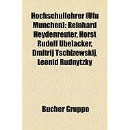 Hochschullehrer (Ufu Munchen): Reinhard Heydenreuter, Horst Rudolf Ubelacker, Dmitrij Tschi Ewskij, Leonid Rudnytzky...