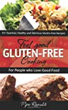 Piper Reynolds Feel Good Gluten-Free Cooking: 101 Healthy and Delicious Gluten-Free Recipes for People Who Love Good Food
