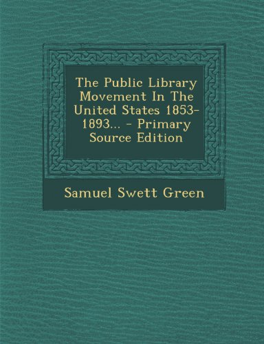 The Public Library Movement In The United States 1853-1893... - Primary Source Edition
