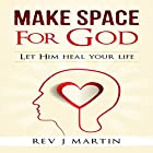 Make Space for God: Let Him Heal Your Life Hörbuch von Rev J. Martin Gesprochen von: Jennifer L. Vorpahl