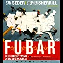 F.U.B.A.R.: America's Right-Wing Nightmare (       UNABRIDGED) by Sam Seder, Stephen Sherrill Narrated by Sam Seder