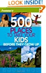 Frommer's 500 Places to Take Your Kid...