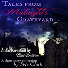 Tales from Midnight's Graveyard (       UNABRIDGED) by Pete Clark Narrated by Matt Waldron