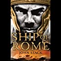 Ship of Rome (       UNABRIDGED) by John Stack Narrated by Laurence Kennedy