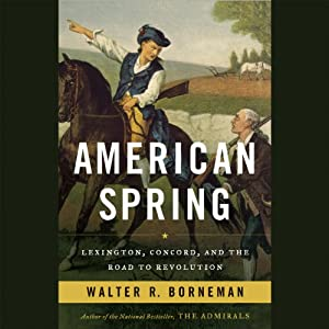 American Spring: Lexington, Concord, and the Road to Revolution | [Walter R. Borneman]